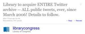 The Library of Congress now has the entire twitter archive from 2006-2010.